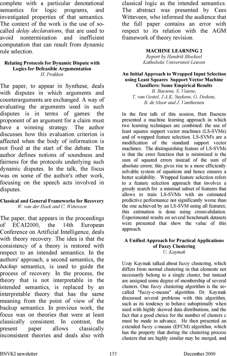 Relating Protocols for Dynamic Dispute with Logics for Defeasible Argumentation H. Prakken The paper, to appear in Synthese, deals with disputes in which arguments and counterarguments are exchanged.