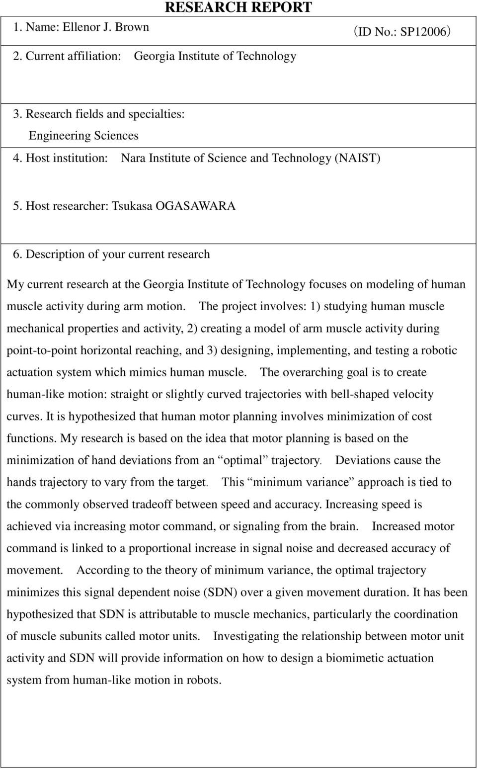 Description of your current research My current research at the Georgia Institute of Technology focuses on modeling of human muscle activity during arm motion.