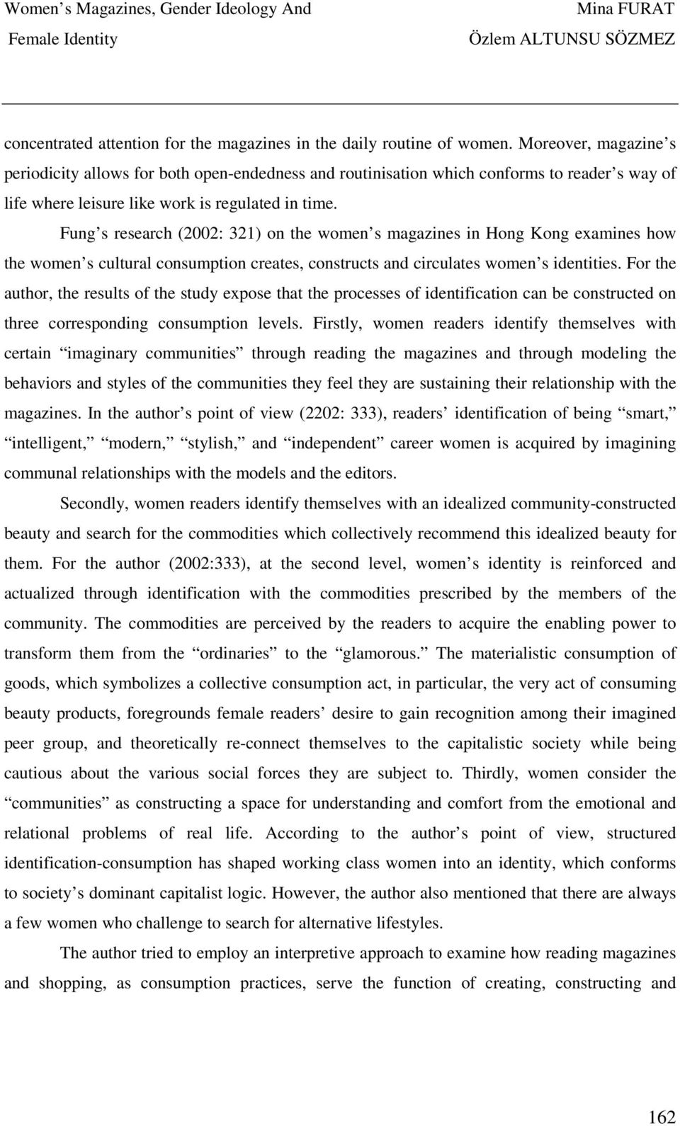 Fung s research (2002: 321) on the women s magazines in Hong Kong examines how the women s cultural consumption creates, constructs and circulates women s identities.