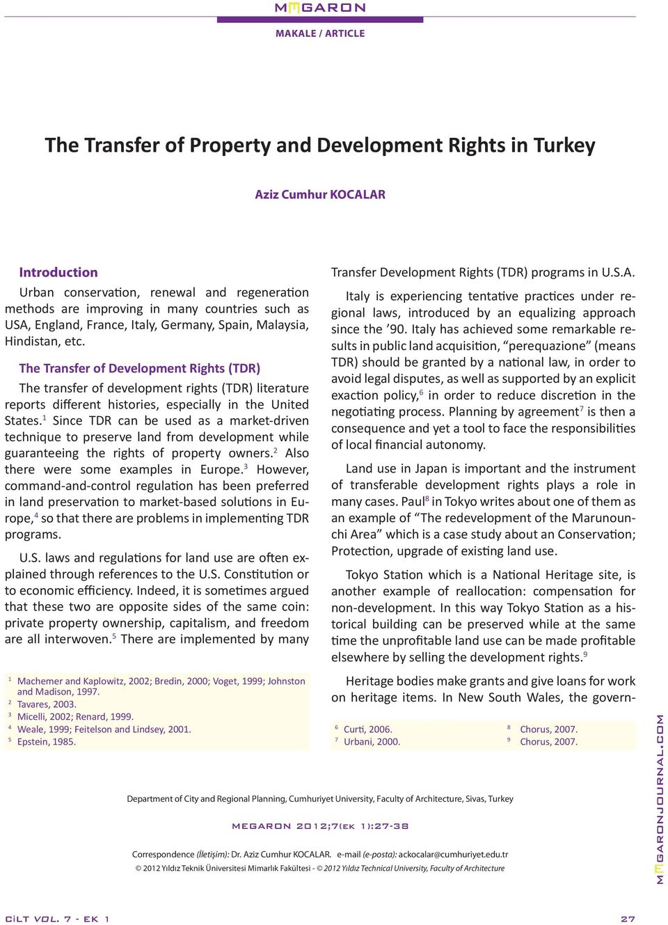 The Transfer of Development Rights (TDR) The transfer of development rights (TDR) literature reports different histories, especially in the United States.
