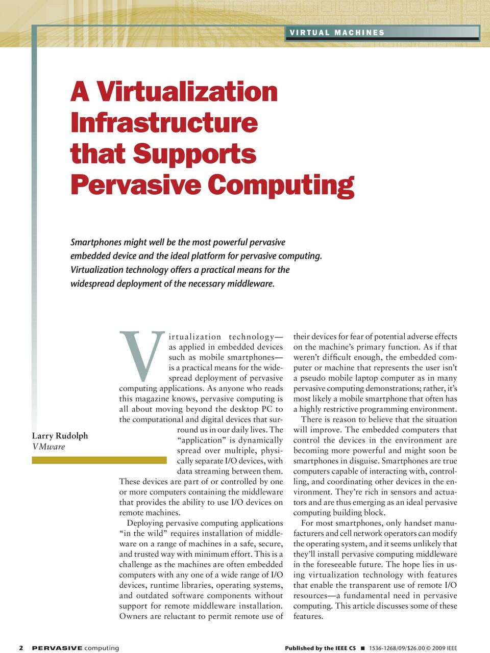 Larry Rudolph VMware Vir tualization technolog y as applied in embedded devices such as mobile smartphones is a practical means for the widespread deployment of pervasive computing applications.