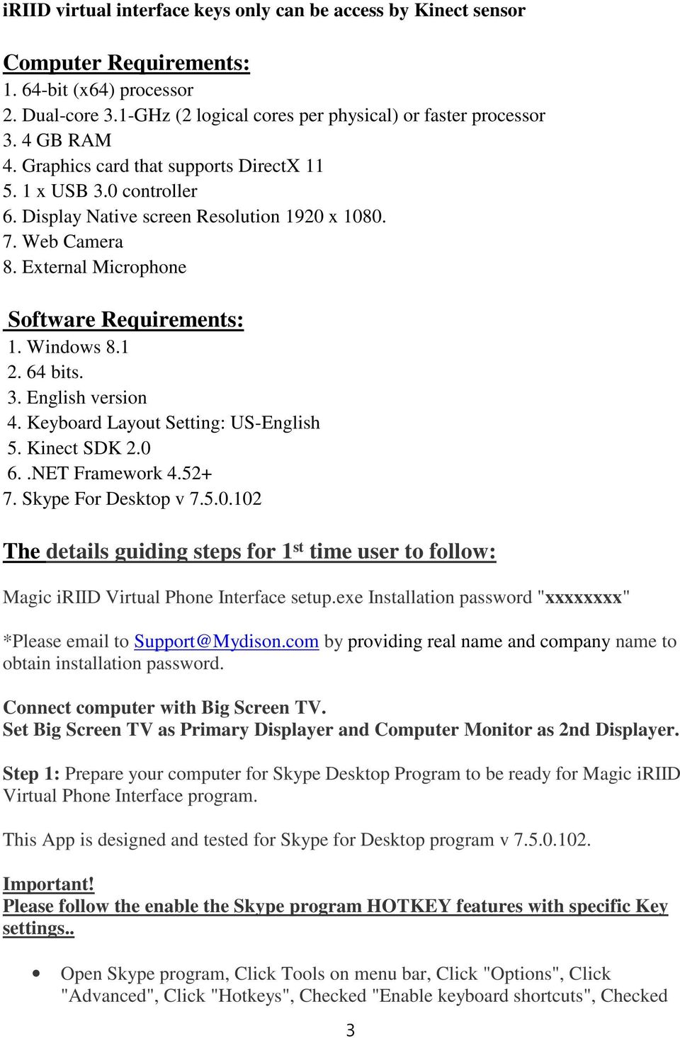 3. English version 4. Keyboard Layout Setting: US-English 5. Kinect SDK 2.0 6..NET Framework 4.52+ 7. Skype For Desktop v 7.5.0.102 The details guiding steps for 1 st time user to follow: Magic iriid Virtual Phone Interface setup.