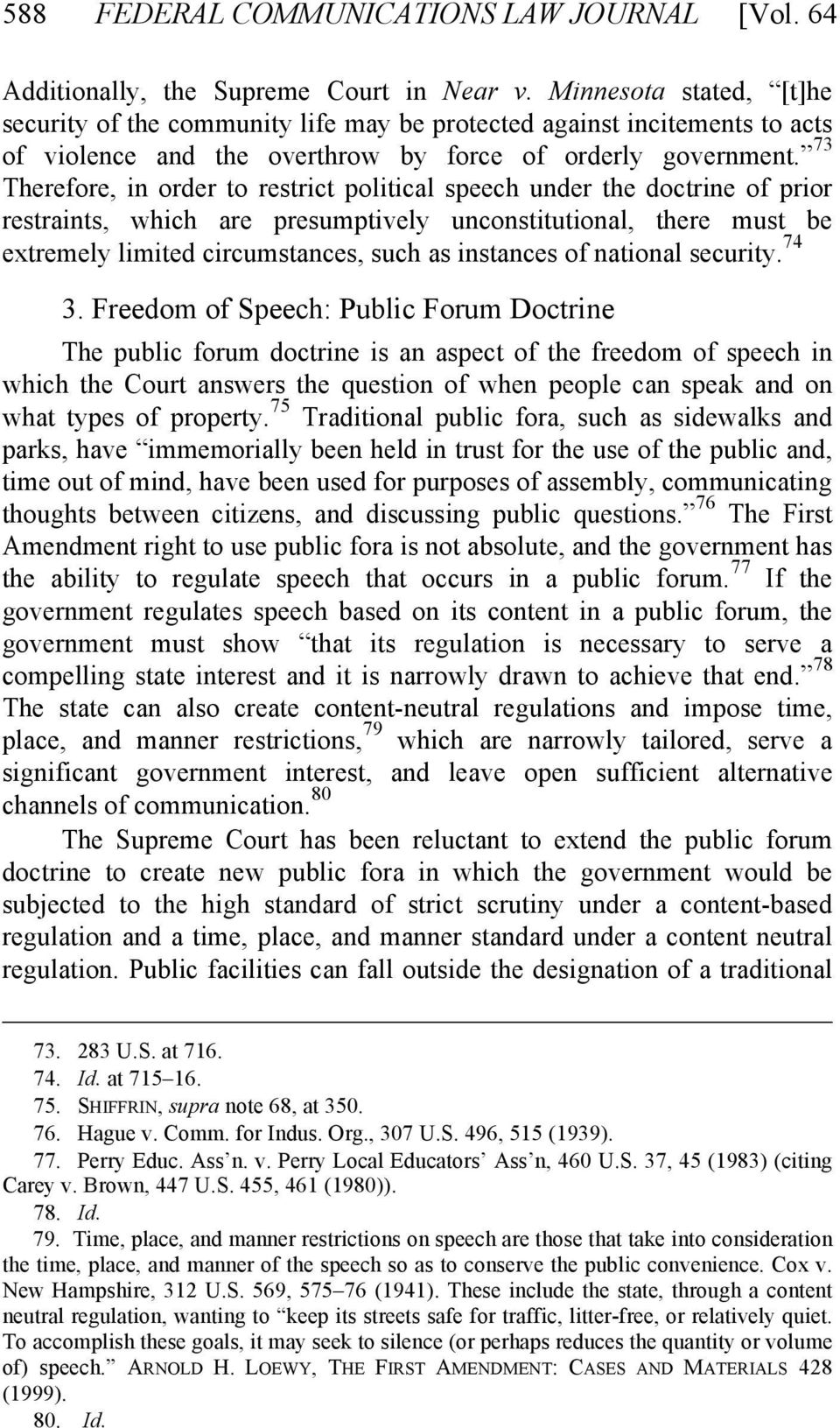 73 Therefore, in order to restrict political speech under the doctrine of prior restraints, which are presumptively unconstitutional, there must be extremely limited circumstances, such as instances