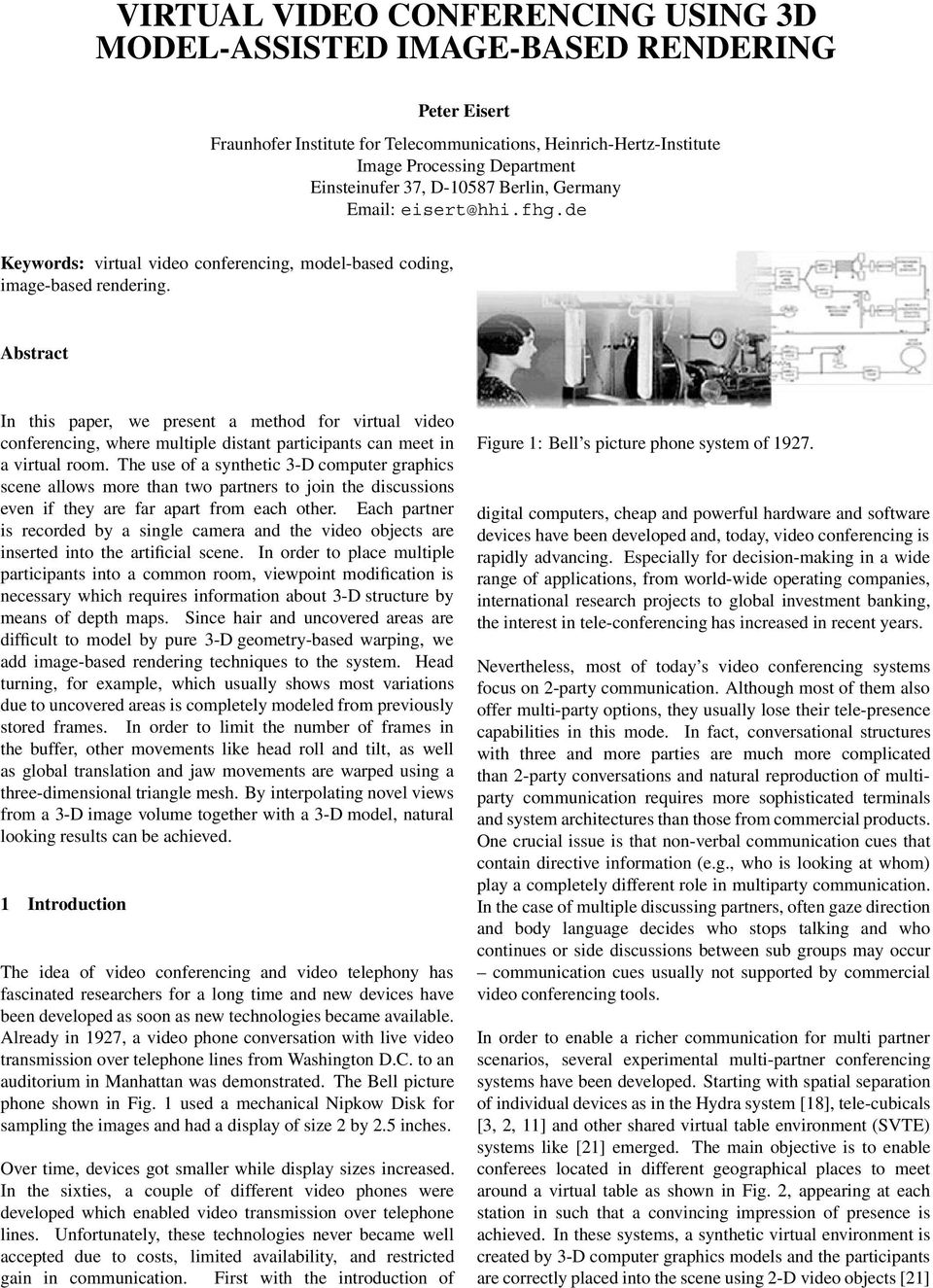 Abstract In this paper, we present a method for virtual video conferencing, where multiple distant participants can meet in a virtual room.