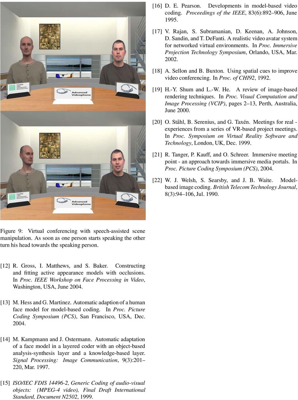 Using spatial cues to improve video conferencing. In Proc. of CHI92, 1992. [19] H.-Y. Shum and L.-W. He. A review of image-based rendering techniques. In Proc. Visual Computation and Image Processing (VCIP), pages 2 13, Perth, Australia, June 2000.