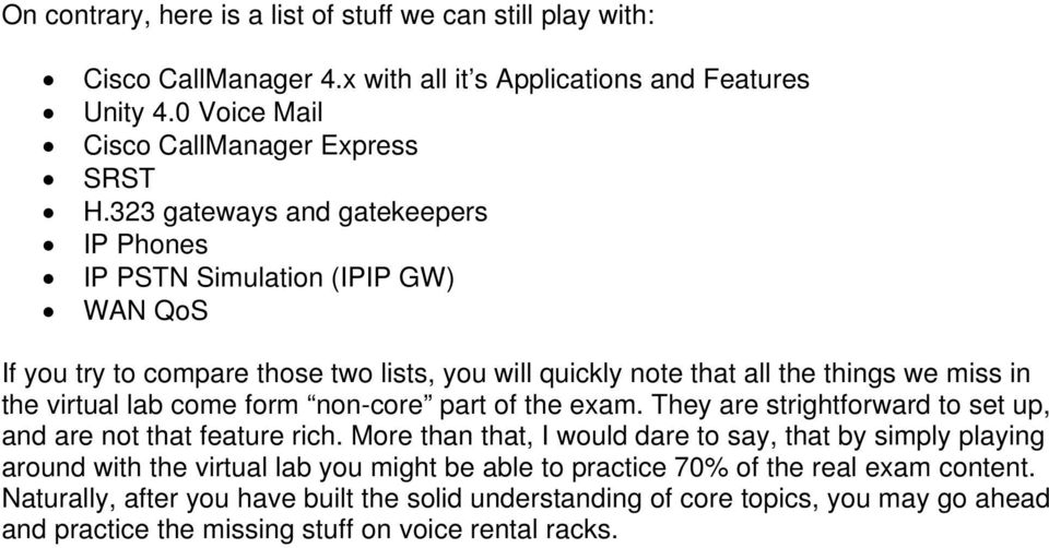 form non-core part of the exam. They are strightforward to set up, and are not that feature rich.