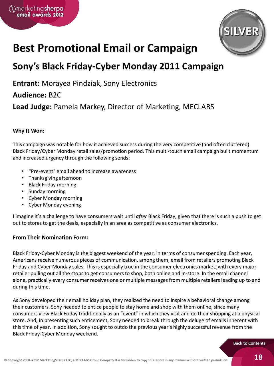 "This multi-touch email campaign built momentum and increased urgency through the following sends: ""Pre-event"" email ahead to increase awareness Thanksgiving afternoon Black Friday morning Sunday"