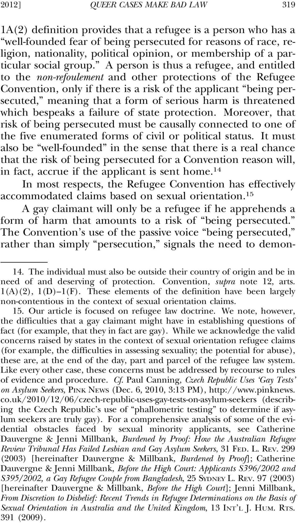 A person is thus a refugee, and entitled to the non-refoulement and other protections of the Refugee Convention, only if there is a risk of the applicant being persecuted, meaning that a form of