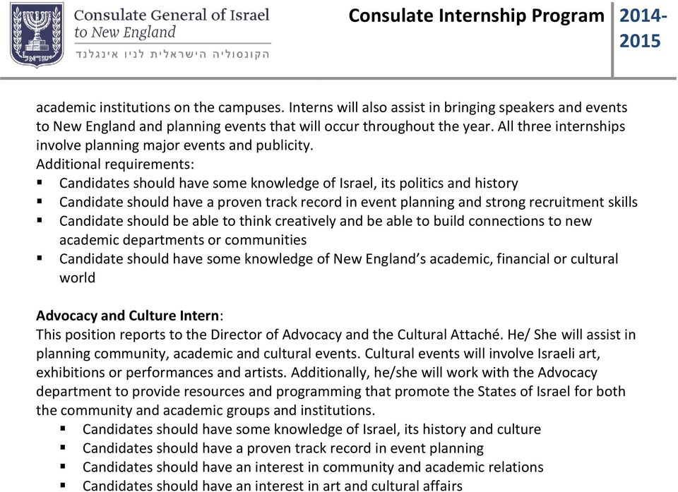 Candidates should have some knowledge of Israel, its politics and history Candidate should have a proven track record in event planning and strong recruitment skills Candidate should be able to think