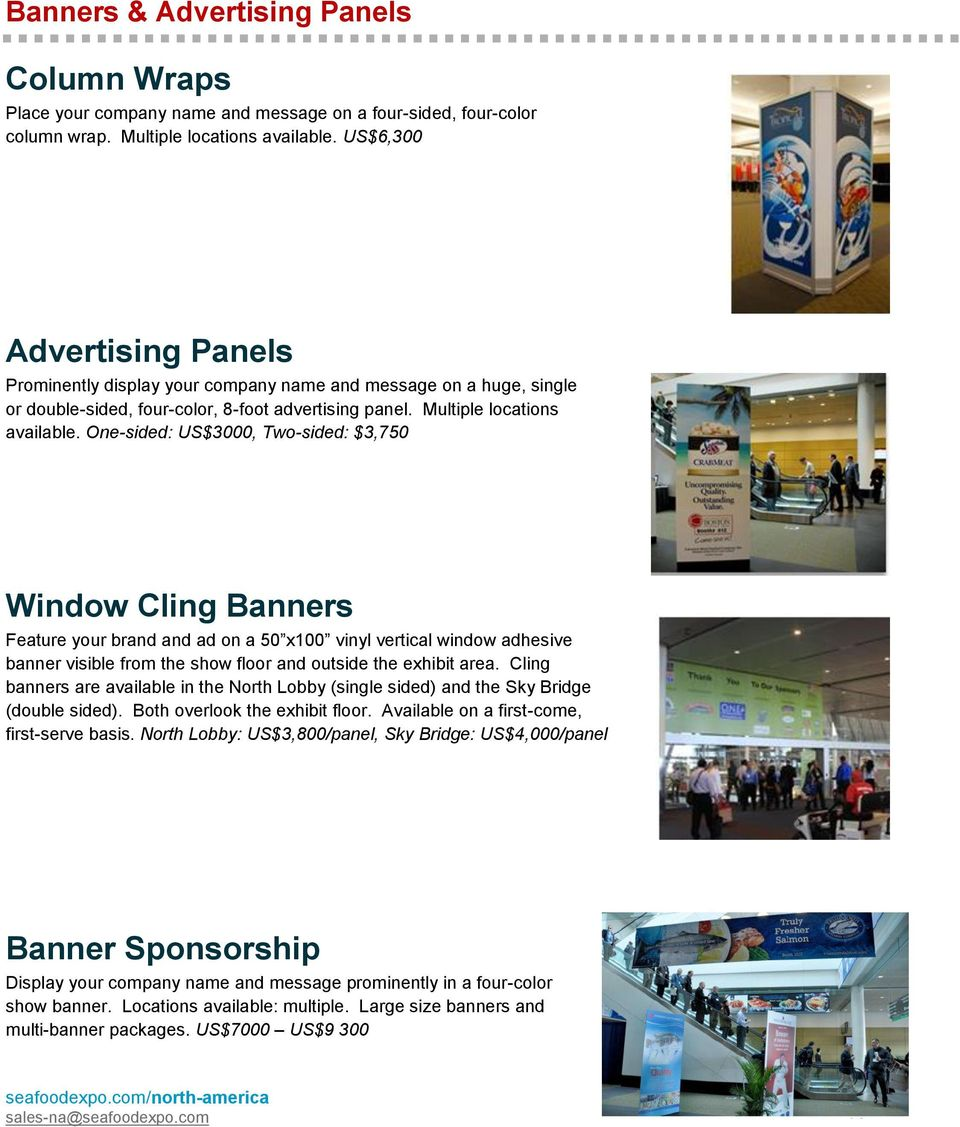 One-sided: US$3000, Two-sided: $3,750 Window Cling Banners Feature your brand and ad on a 50 x100 vinyl vertical window adhesive banner visible from the show floor and outside the exhibit area.