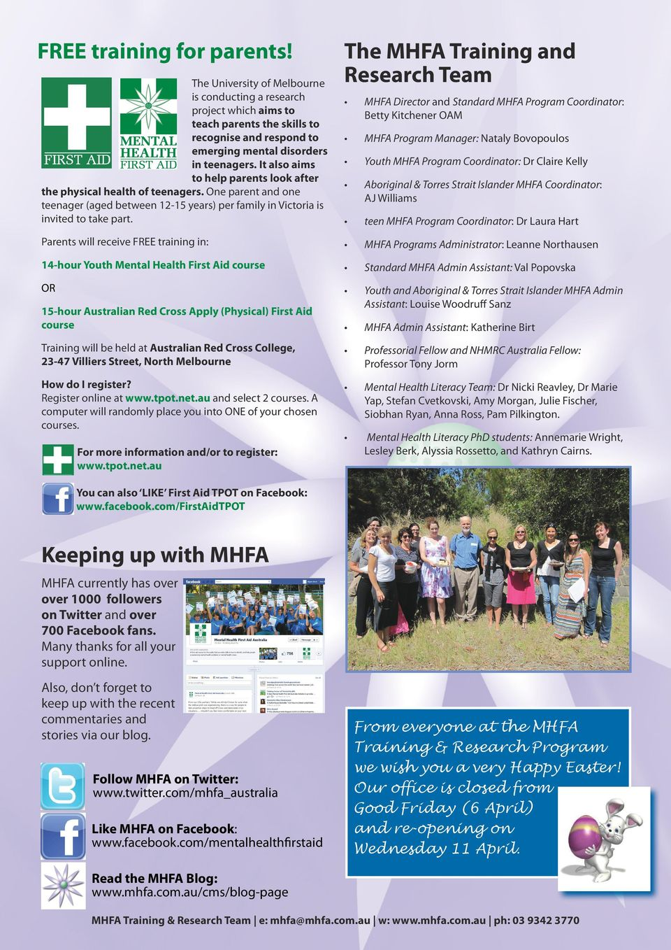 The MHFA Training and Research Team MHFA Director and Standard MHFA Program Coordinator: Betty Kitchener OAM MHFA Program Manager: Nataly Bovopoulos Youth MHFA Program Coordinator: Dr Claire Kelly