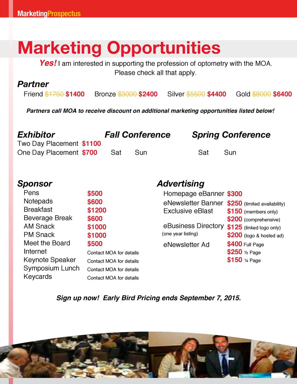Exhibitor Fall Conference Spring Conference Two Day Placement $1100 One Day Placement $700 Sat Sun Sat Sun Sponsor Pens Notepads Breakfast Beverage Break AM Snack PM Snack Meet the Board Internet