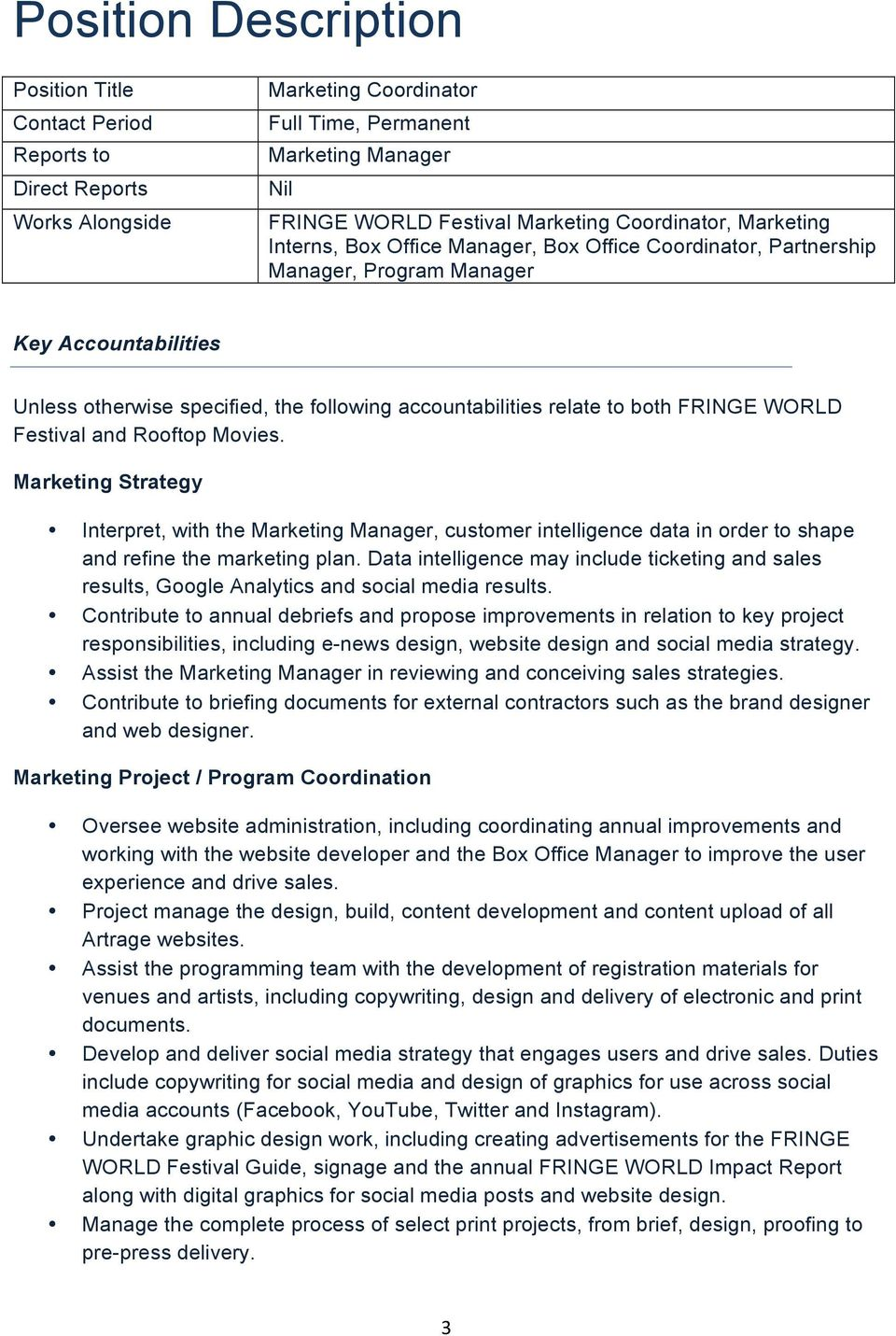to both FRINGE WORLD Festival and Rooftop Movies. Marketing Strategy Interpret, with the Marketing Manager, customer intelligence data in order to shape and refine the marketing plan.