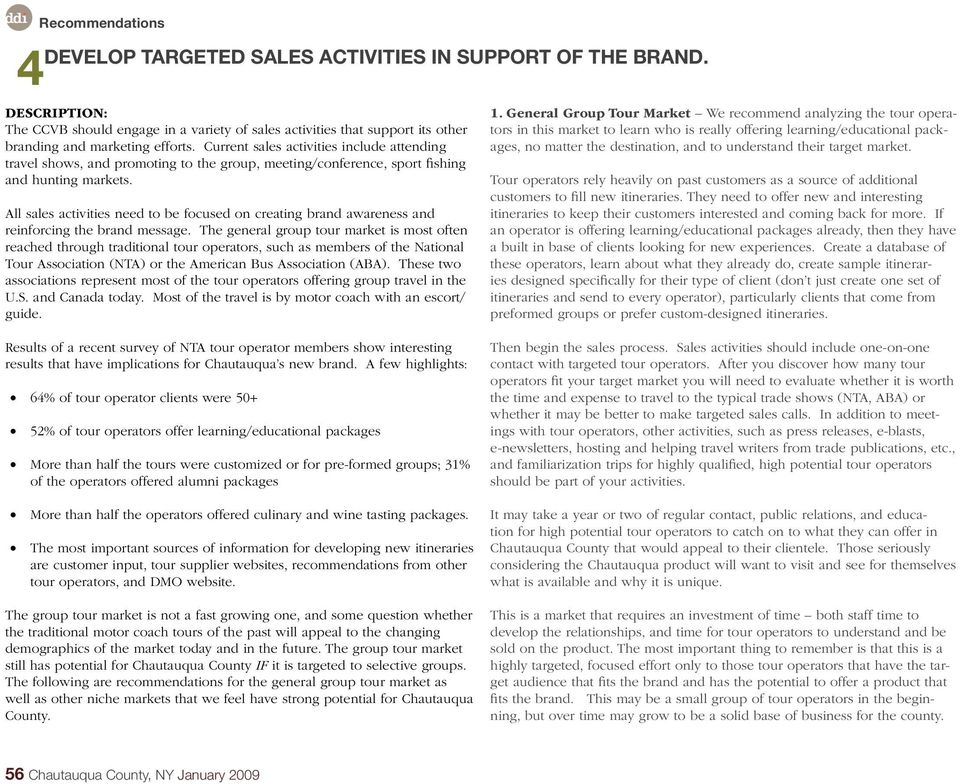 All sales activities need to be focused on creating brand awareness and reinforcing the brand message.