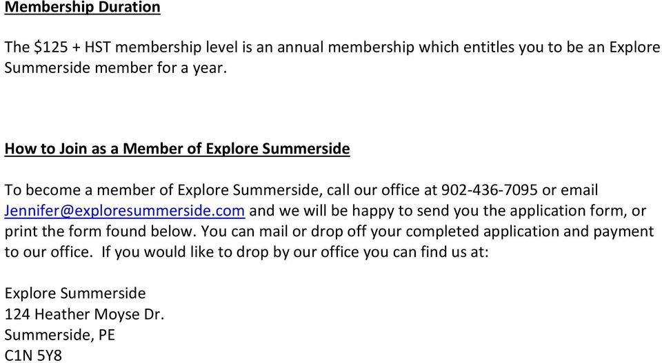 Jennifer@exploresummerside.com and we will be happy to send you the application form, or print the form found below.