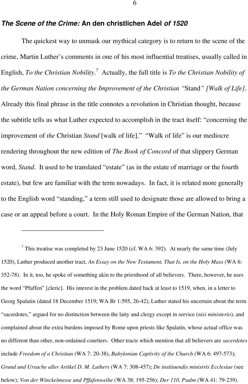 7 Actually, the full title is To the Christian Nobility of the German Nation concerning the Improvement of the Christian Stand [Walk of Life].