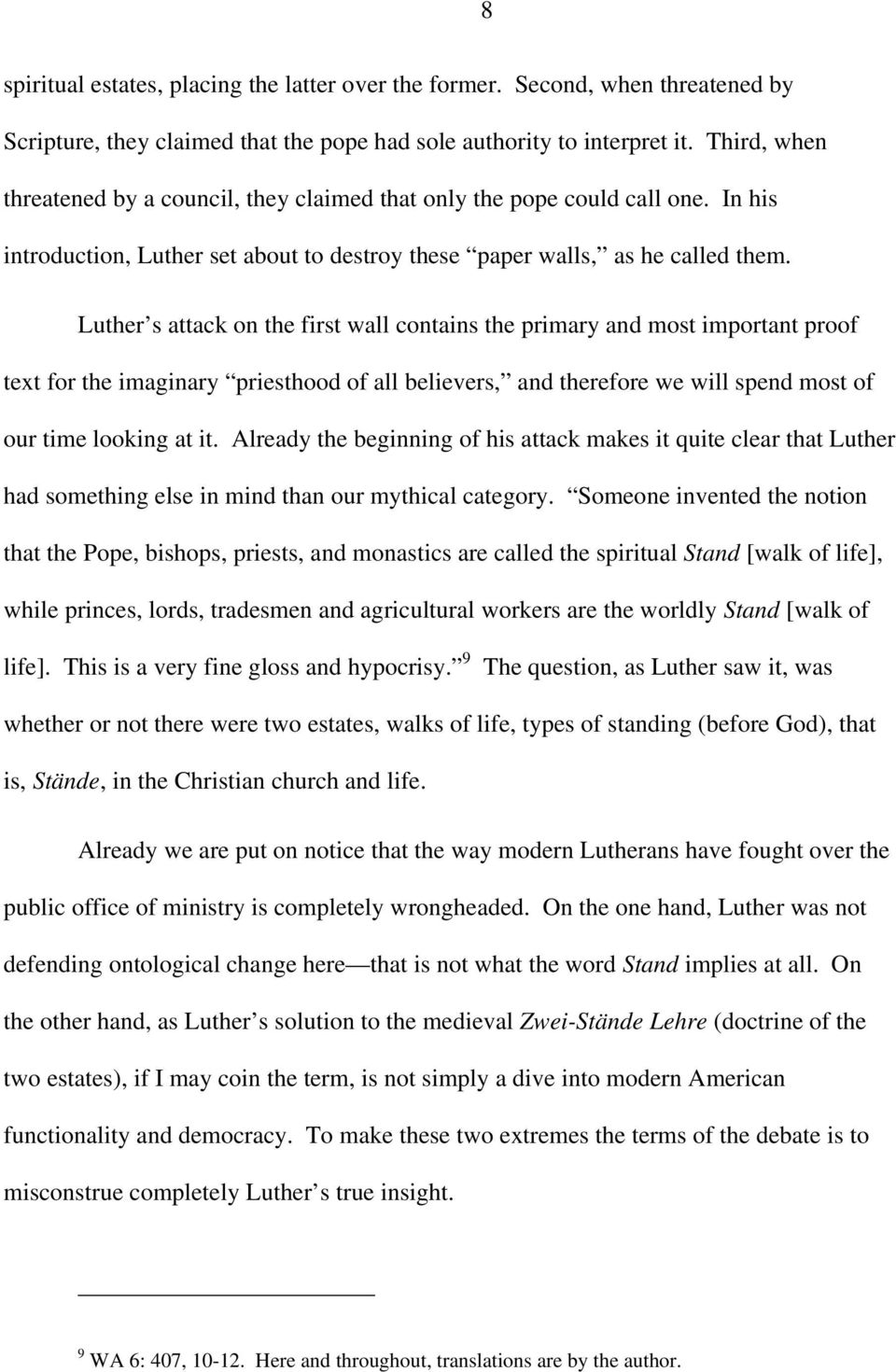 Luther s attack on the first wall contains the primary and most important proof text for the imaginary priesthood of all believers, and therefore we will spend most of our time looking at it.