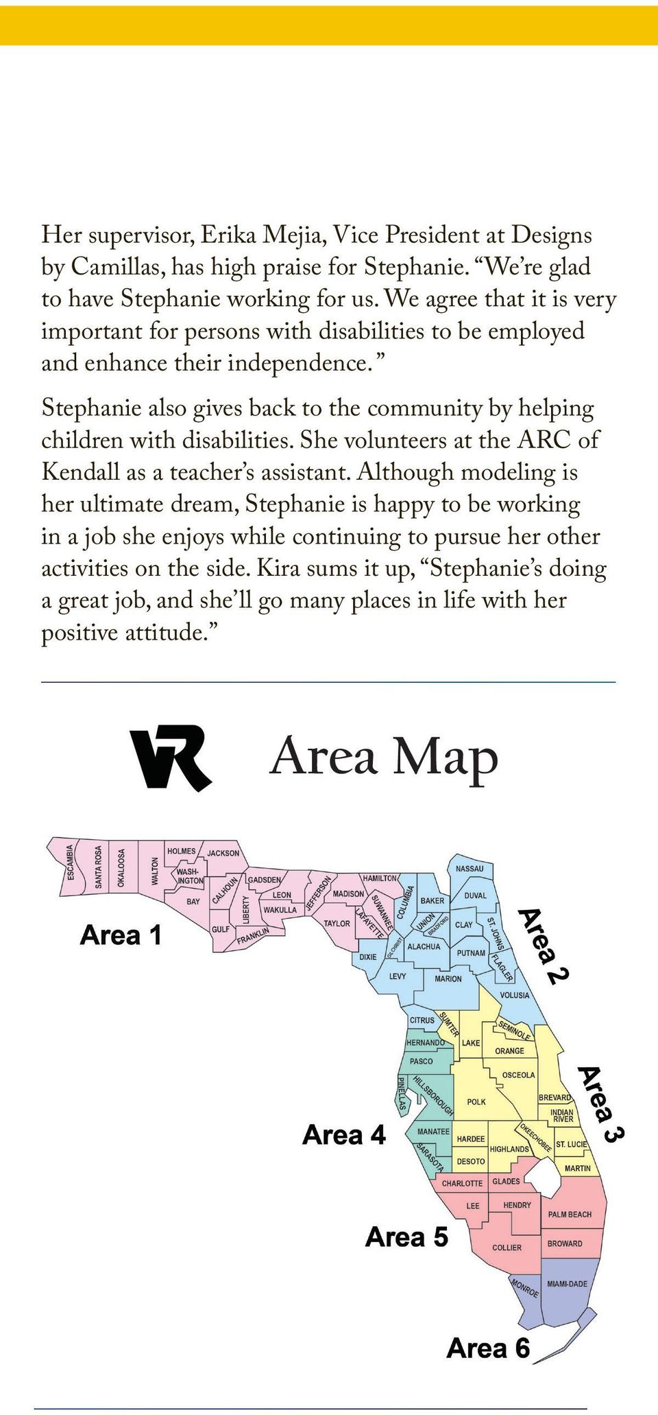 Stephanie also gives back to the community by helping children with disabilities. She volunteers at the ARC of Kendall as a teacher s assistant.