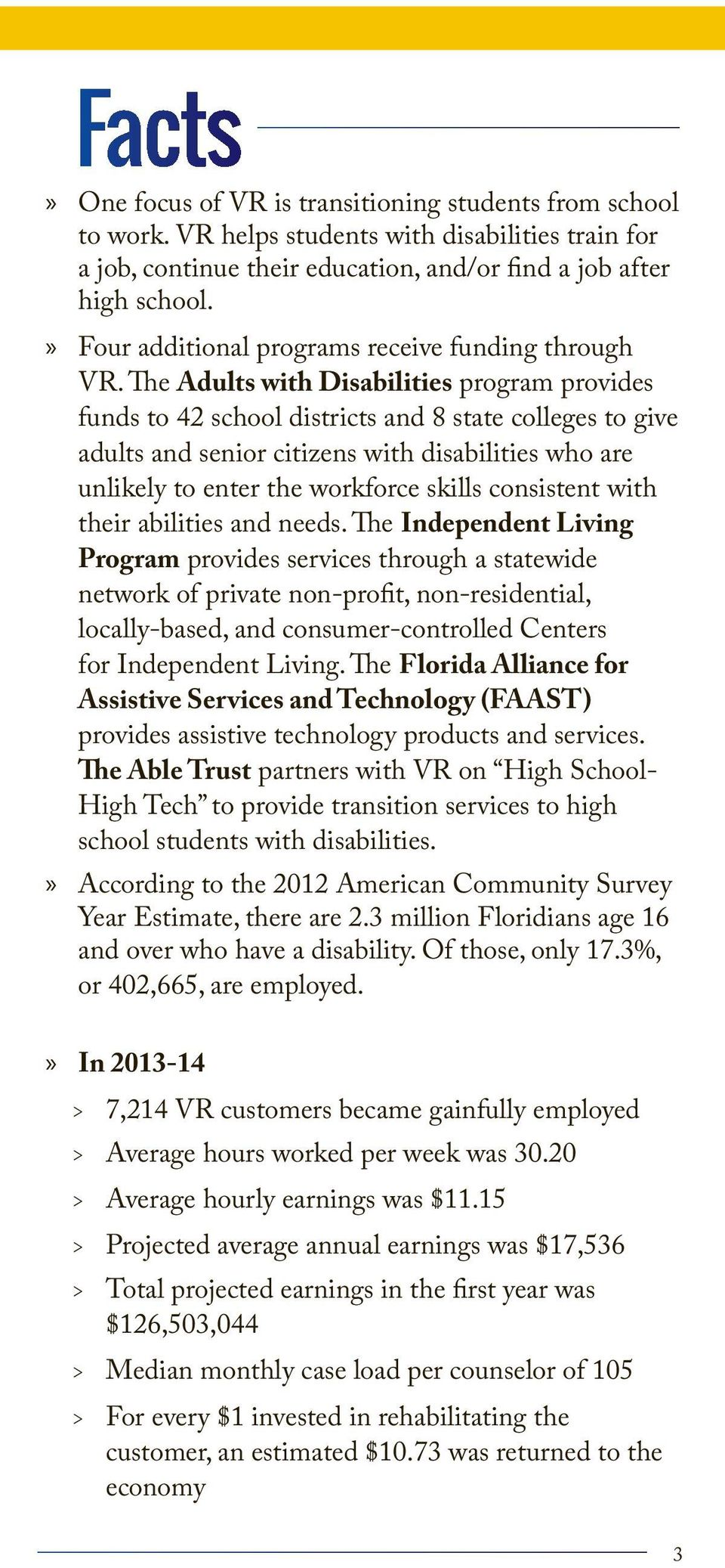 The Adults with Disabilities program provides funds to 42 school districts and 8 state colleges to give adults and senior citizens with disabilities who are unlikely to enter the workforce skills