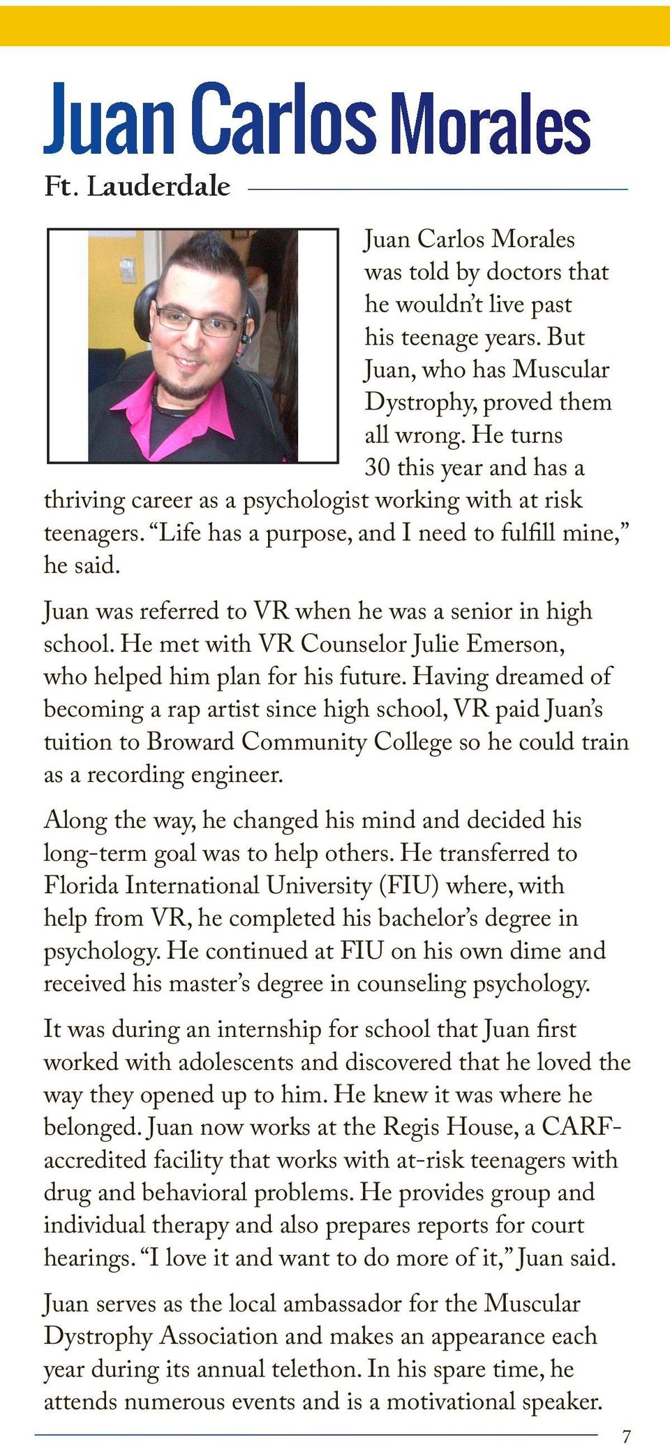 Juan was referred to VR when he was a senior in high school. He met with VR Counselor Julie Emerson, who helped him plan for his future.