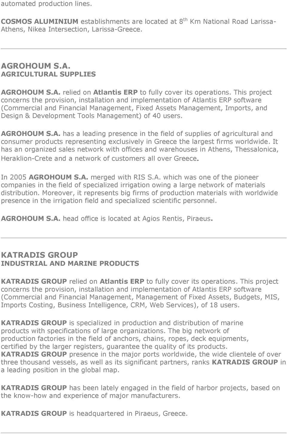 Management) of 40 users. AGROHOUM S.A. has a leading presence in the field of supplies of agricultural and consumer products representing exclusively in Greece the largest firms worldwide.