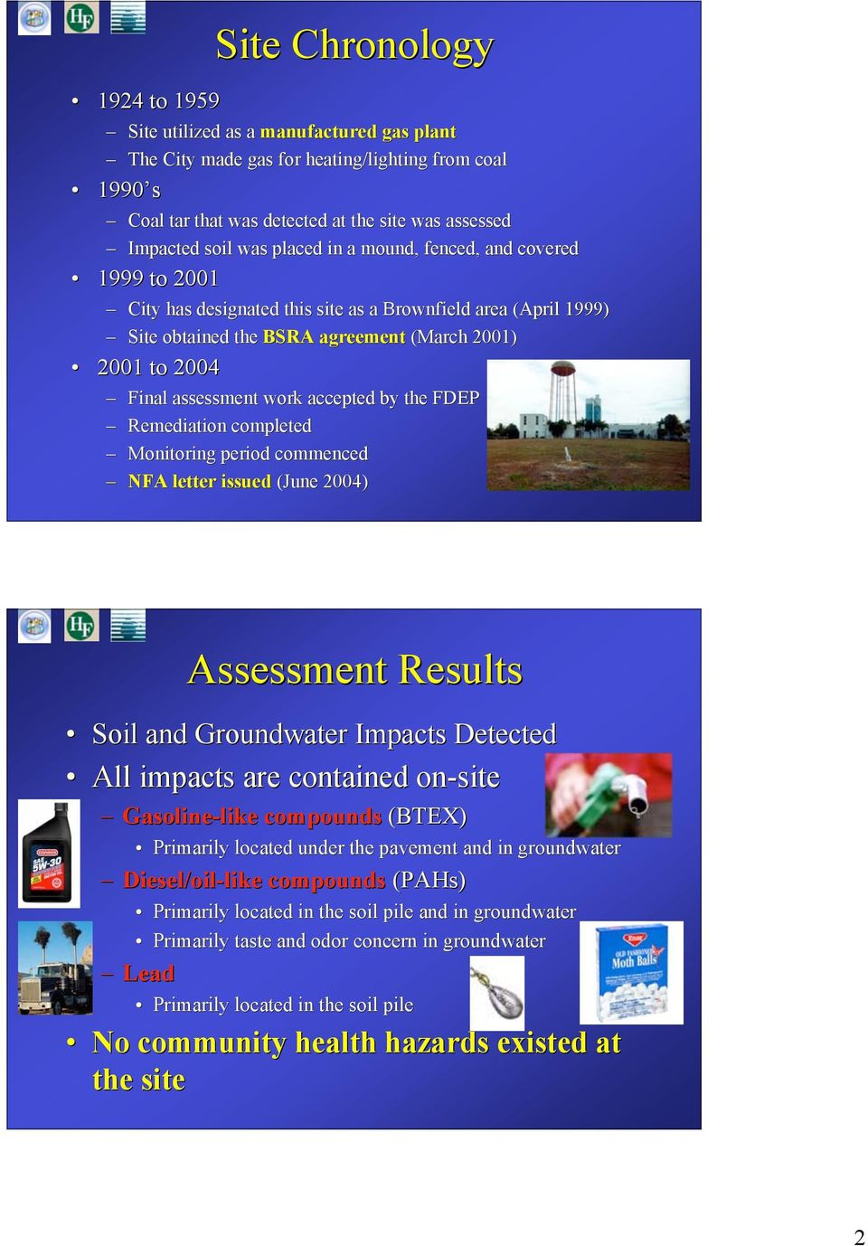 accepted by the FDEP Remediation completed Monitoring period commenced NFA letter issued (June 2004) Assessment Results Soil and Groundwater Impacts Detected All impacts are contained on-site