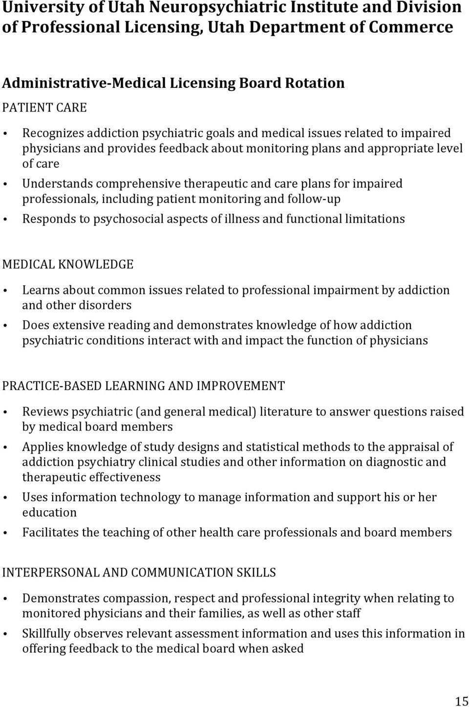 impaired professionals, including patient monitoring and follow- up Responds to psychosocial aspects of illness and functional limitations MEDICAL KNOWLEDGE Learns about common issues related to