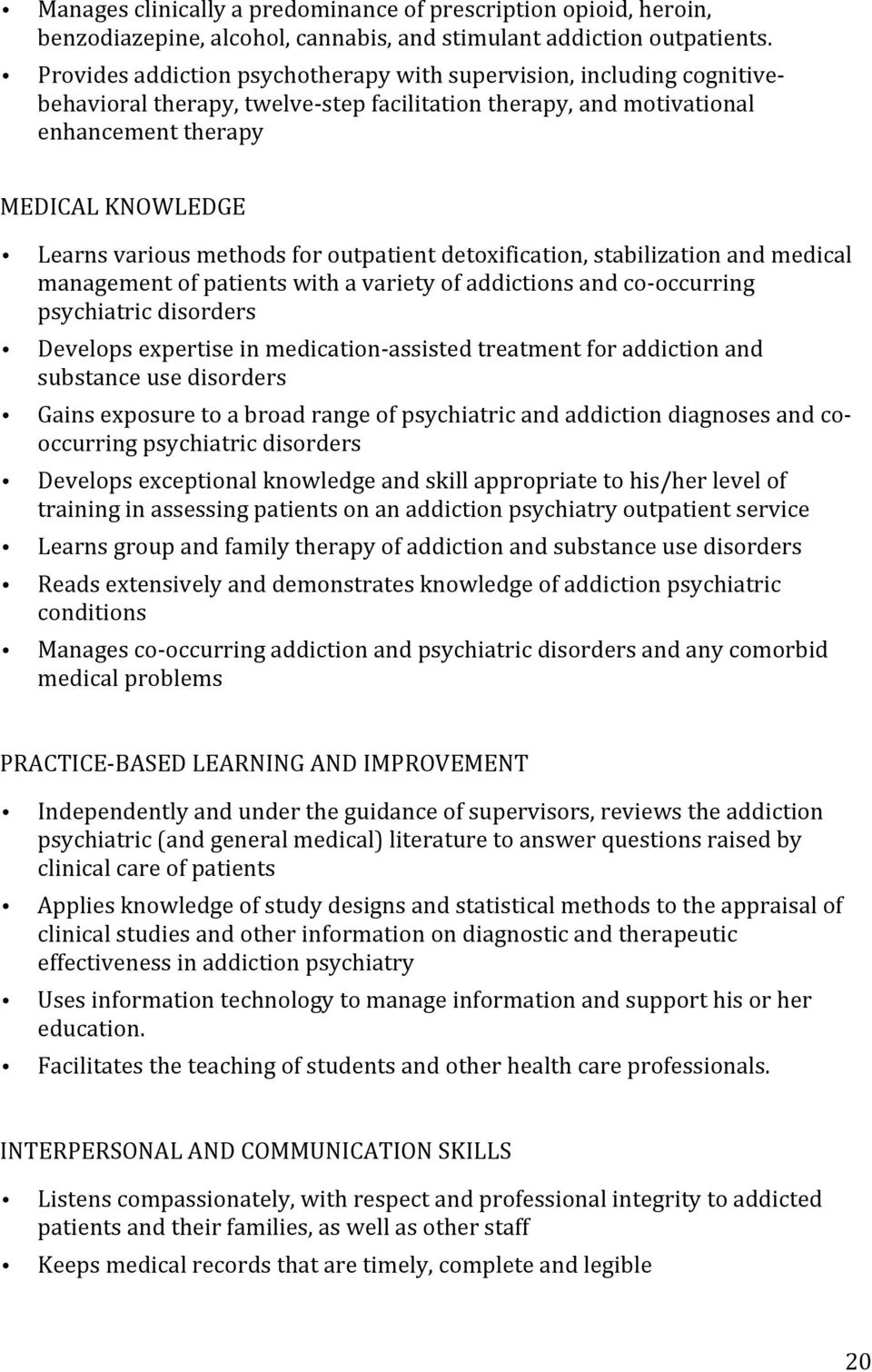 methods for outpatient detoxification, stabilization and medical management of patients with a variety of addictions and co- occurring psychiatric disorders Develops expertise in medication- assisted