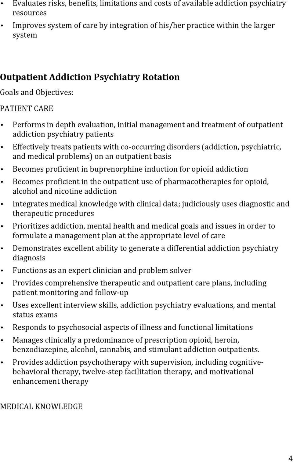 occurring disorders (addiction, psychiatric, and medical problems) on an outpatient basis Becomes proficient in buprenorphine induction for opioid addiction Becomes proficient in the outpatient use