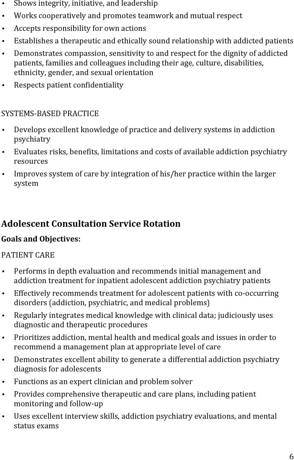ethnicity, gender, and sexual orientation Respects patient confidentiality SYSTEMS- BASED PRACTICE Develops excellent knowledge of practice and delivery systems in addiction psychiatry Evaluates