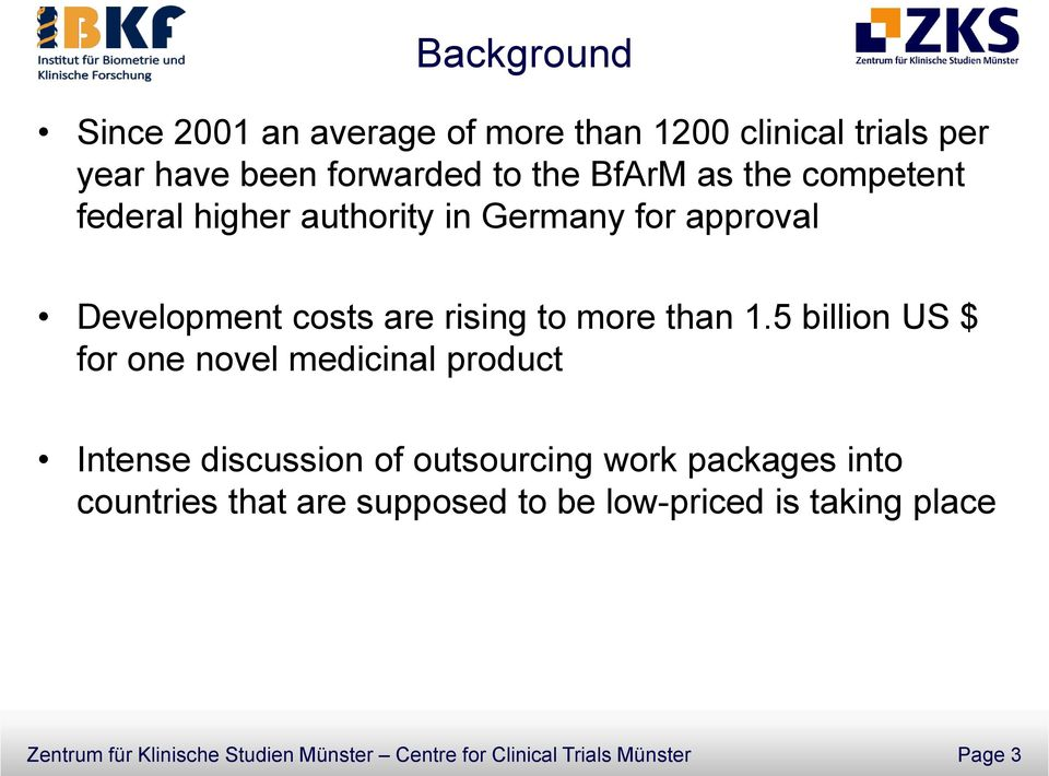 5 billion US $ for one novel medicinal product Intense discussion of outsourcing work packages into countries that