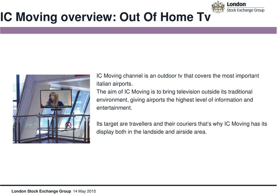 The aim of IC Moving is to bring television outside its traditional environment, giving airports the