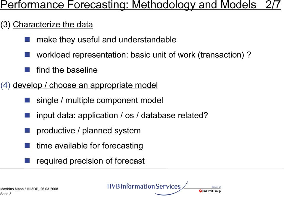 find the baseline (4) develop / choose an appropriate model single / multiple component model input
