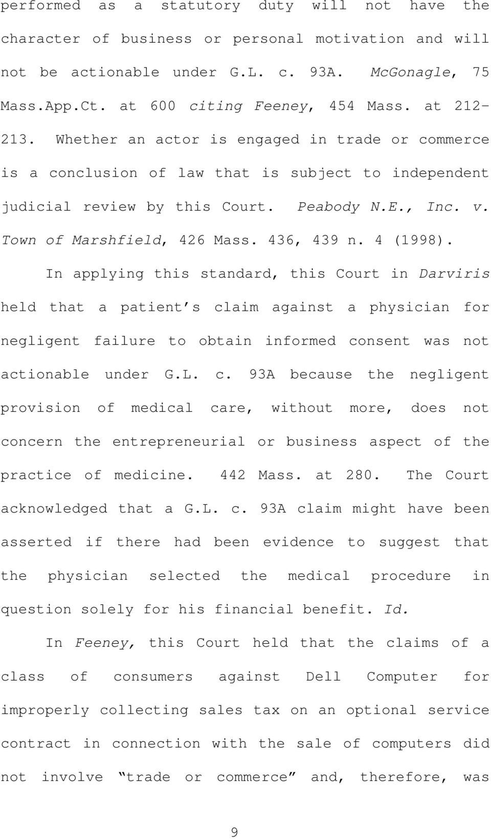 436, 439 n. 4 (1998). In applying this standard, this Court in Darviris held that a patient s claim against a physician for negligent failure to obtain informed consent was not actionable under G.L.