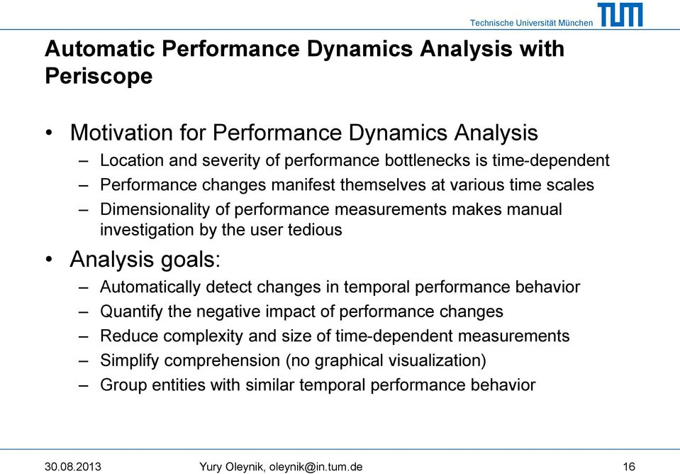 tedious Analysis goals: Automatically detect changes in temporal performance behavior Quantify the negative impact of performance changes Reduce complexity and size