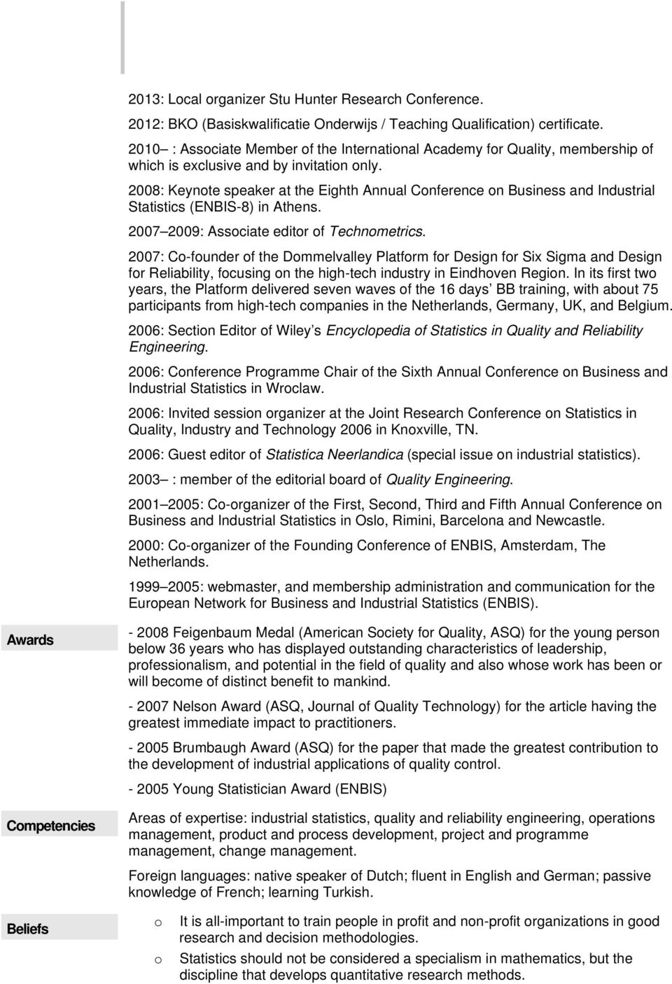 2008: Keynote speaker at the Eighth Annual Conference on Business and Industrial Statistics (ENBIS-8) in Athens. 2007 2009: Associate editor of Technometrics.