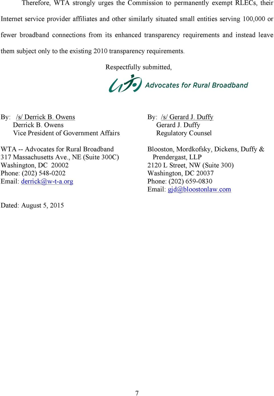 Owens Vice President of Government Affairs By: /s/ Gerard J. Duffy Gerard J. Duffy Regulatory Counsel WTA -- Advocates for Rural Broadband Blooston, Mordkofsky, Dickens, Duffy & 317 Massachusetts Ave.
