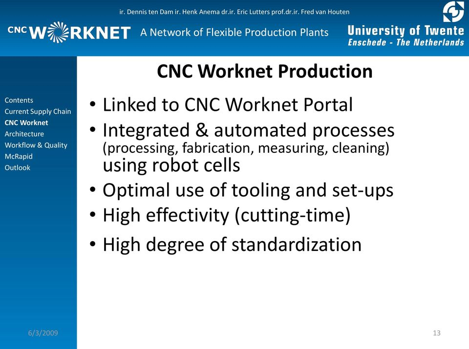 using robot cells Optimal use of tooling and set-ups High