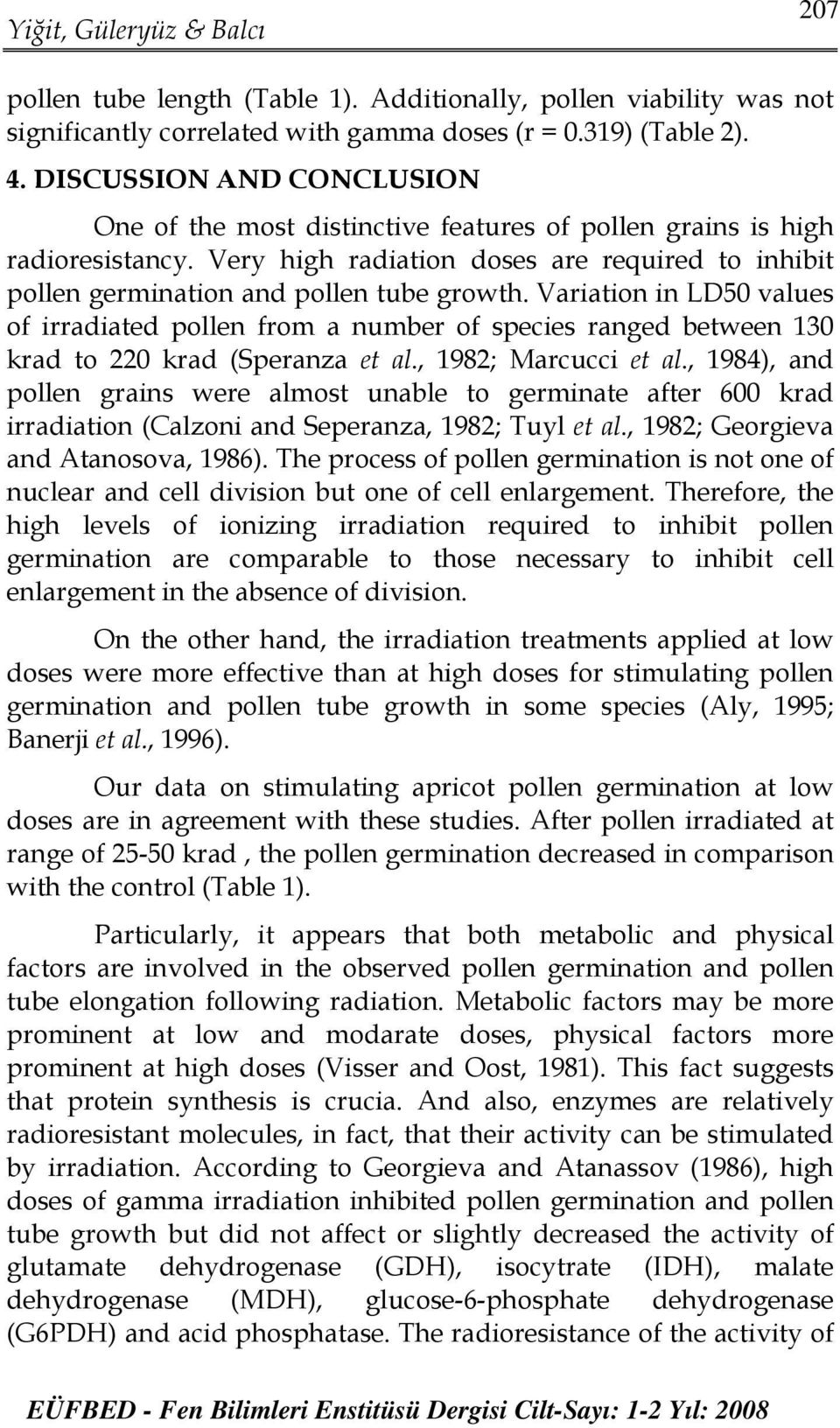 Variation in LD50 values of irradiated pollen from a number of species ranged between 130 krad to 220 krad (Speranza et al., 1982; Marcucci et al.