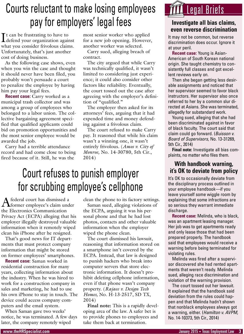 As the following case shows, even when you win the case and thought it should never have been filed, you probably won t persuade a court to penalize the employee by having him pay your legal fees.