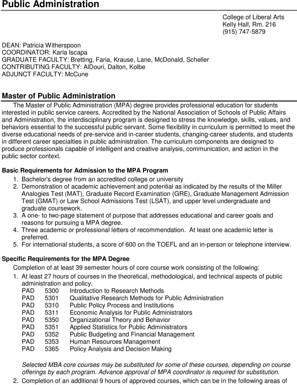 FACULTY: McCune Master of Public Administration The Master of Public Administration (MPA) degree provides professional education for students interested in public service careers.