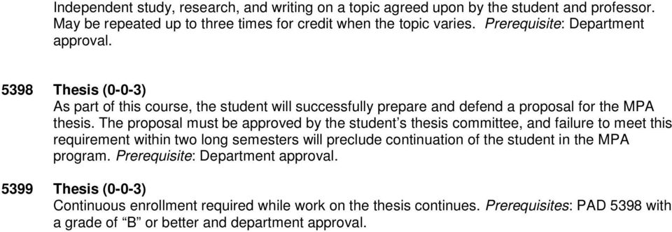 The proposal must be approved by the student s thesis committee, and failure to meet this requirement within two long semesters will preclude continuation of the student in the