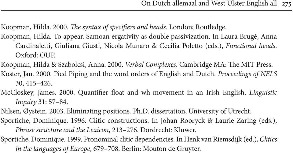 Cambridge MA: The MIT Press. Koster, Jan. 2000. Pied Piping and the word orders of English and Dutch. Proceedings of NELS 30, 415 426. McCloskey, James. 2000. Quantifier float and wh-movement in an Irish English.