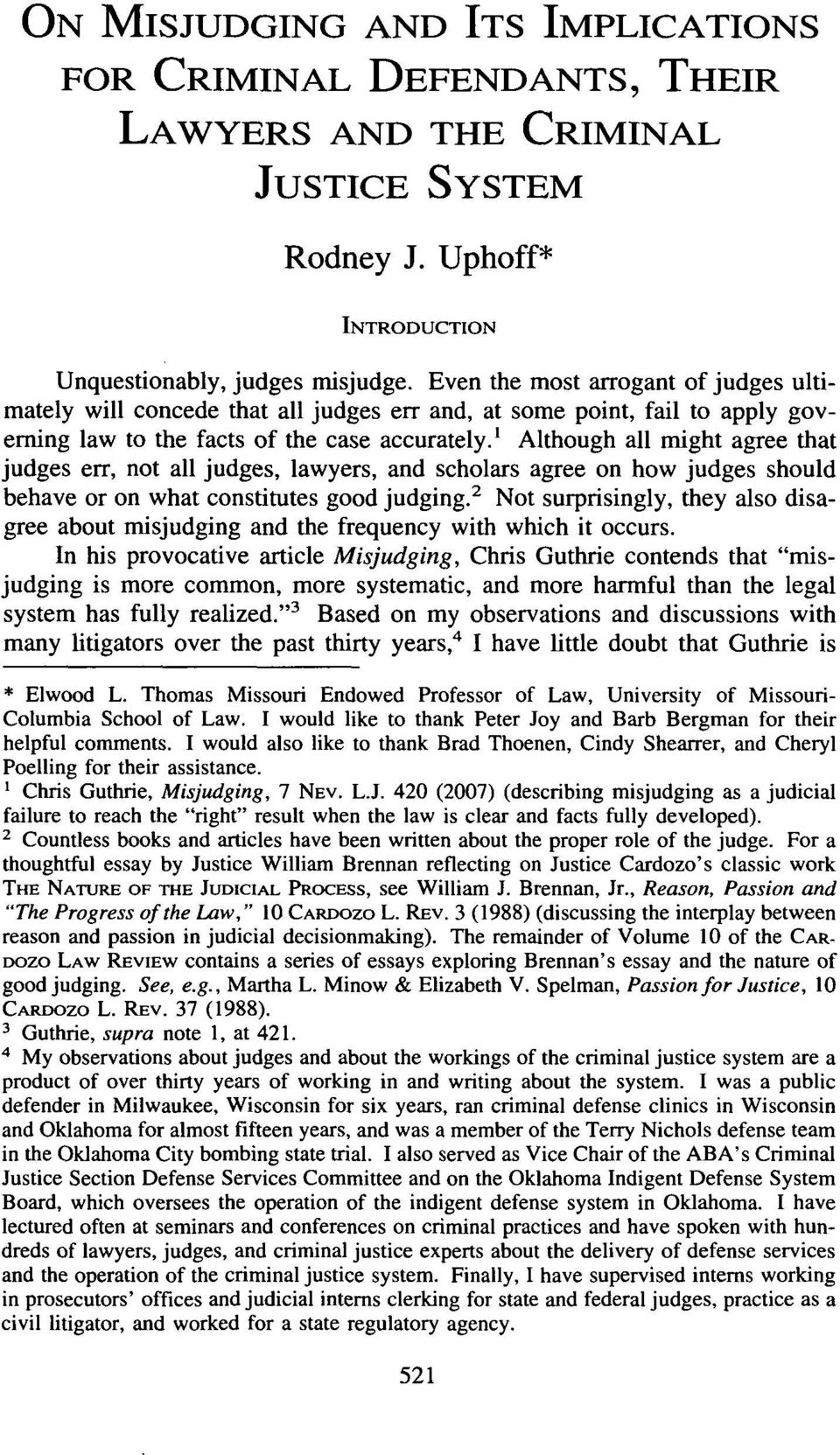 ' Although all might agree that judges err, not all judges, lawyers, and scholars agree on how judges should behave or on what constitutes good judging.