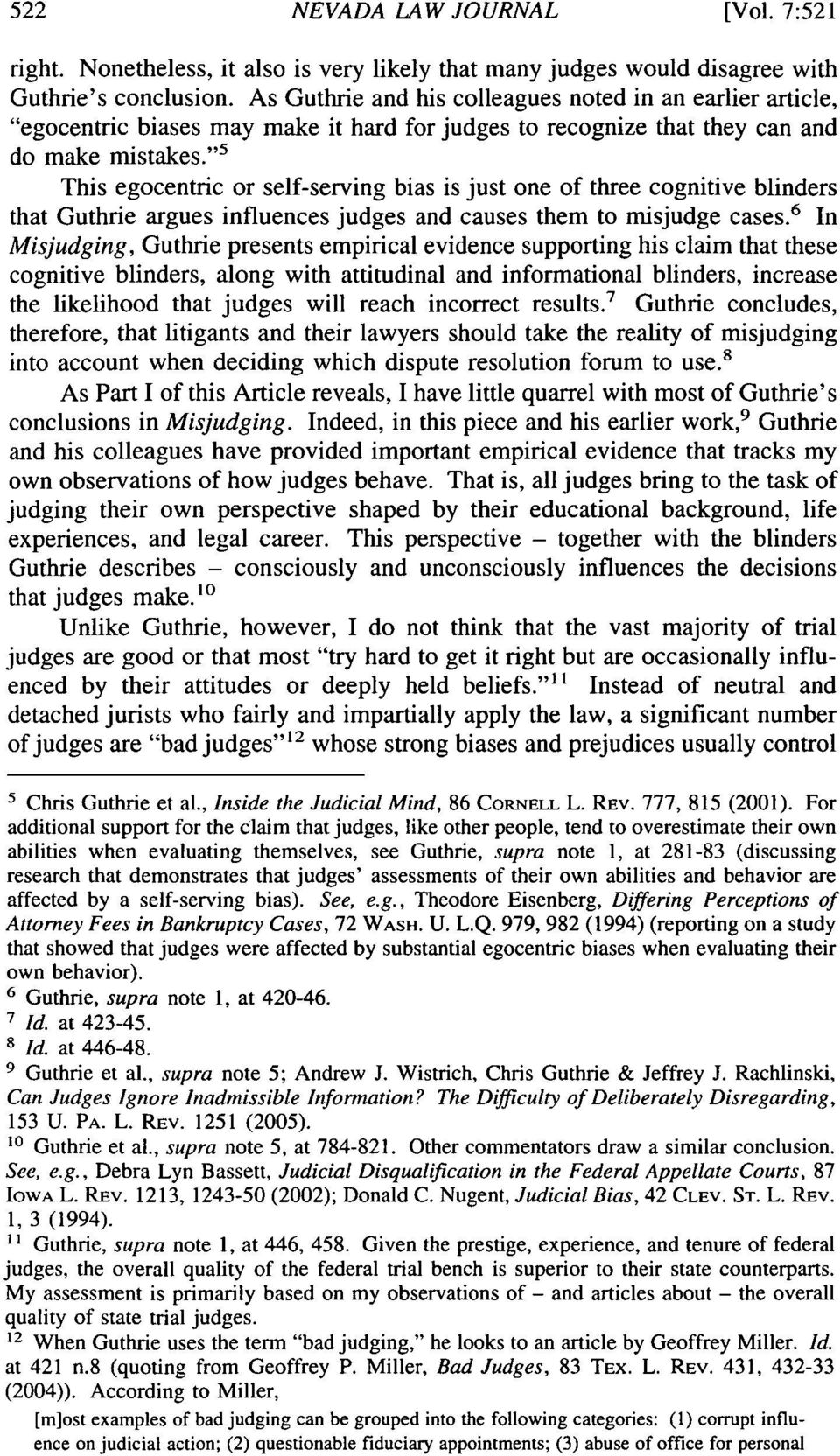 """ 5 This egocentric or self-serving bias is just one of three cognitive blinders that Guthrie argues influences judges and causes them to misjudge cases."