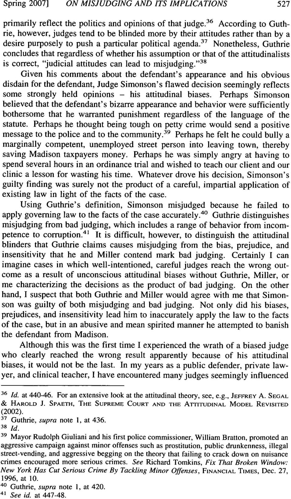 "3 7 Nonetheless, Guthrie concludes that regardless of whether his assumption or that of the attitudinalists is correct, ""judicial attitudes can lead to misjudging."