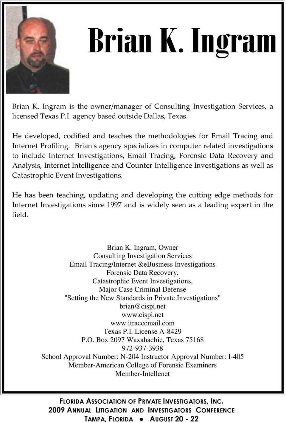 Brian's agency specializes in computer related investigations to include Internet Investigations, Email Tracing, Forensic Data Recovery and Analysis, Internet Intelligence and Counter Intelligence
