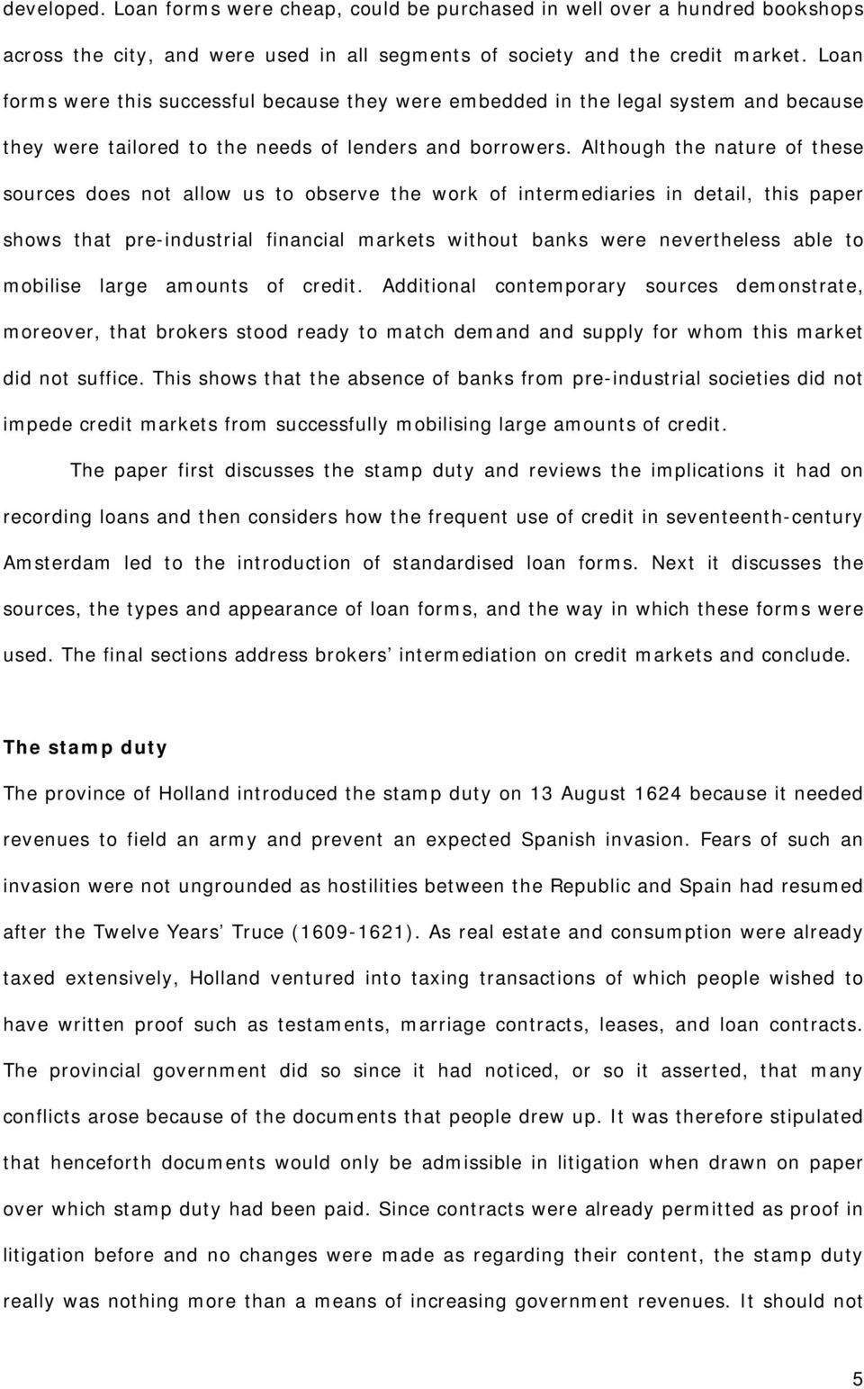 Although the nature of these sources does not allow us to observe the work of intermediaries in detail, this paper shows that pre-industrial financial markets without banks were nevertheless able to