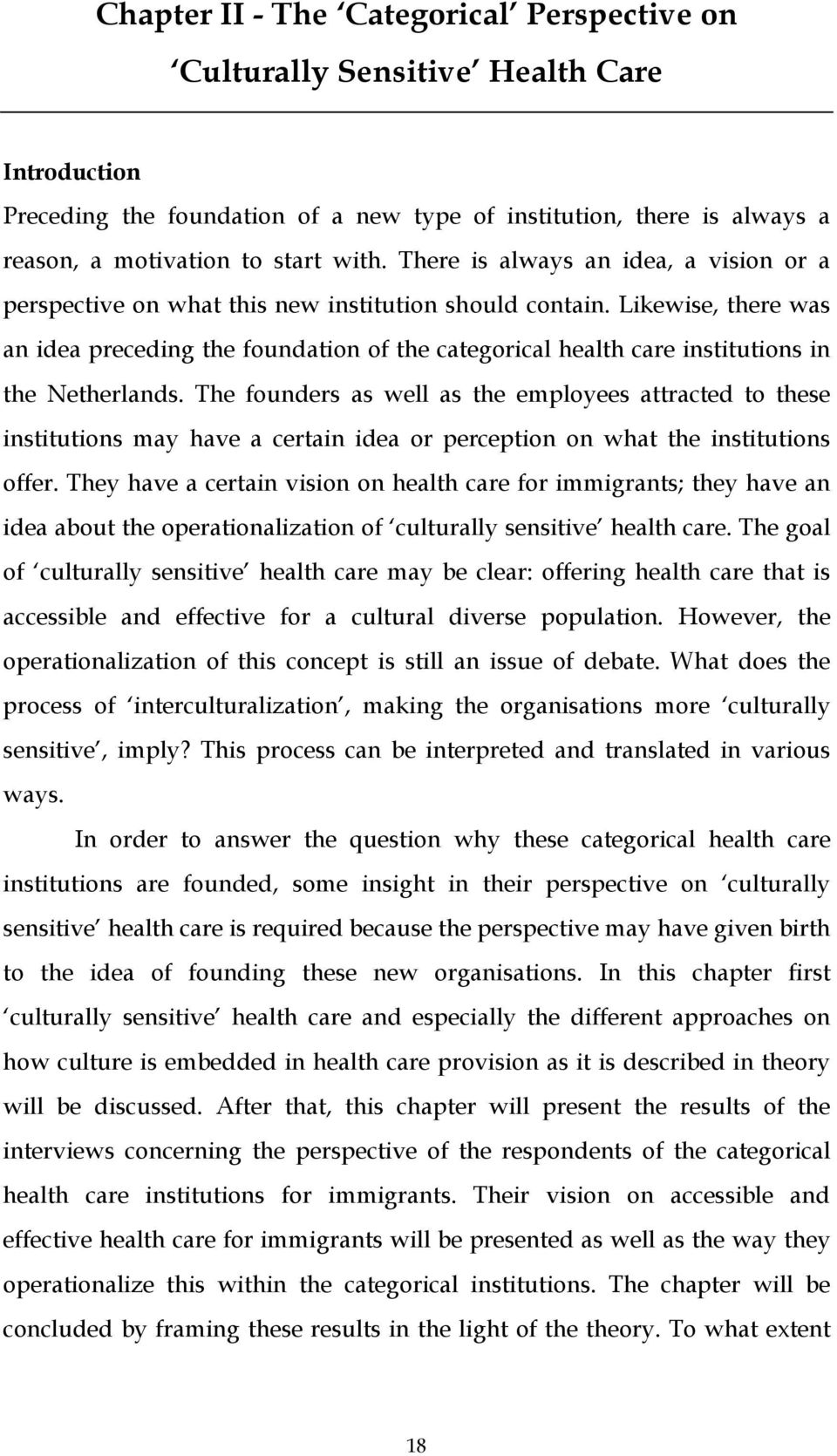 Likewise, there was an idea preceding the foundation of the categorical health care institutions in the Netherlands.