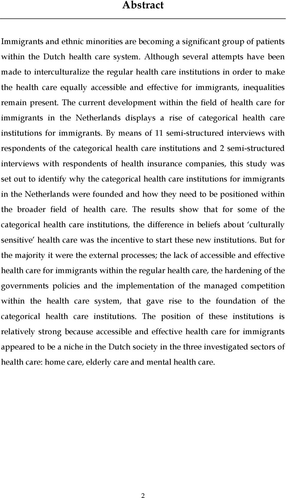 present. The current development within the field of health care for immigrants in the Netherlands displays a rise of categorical health care institutions for immigrants.